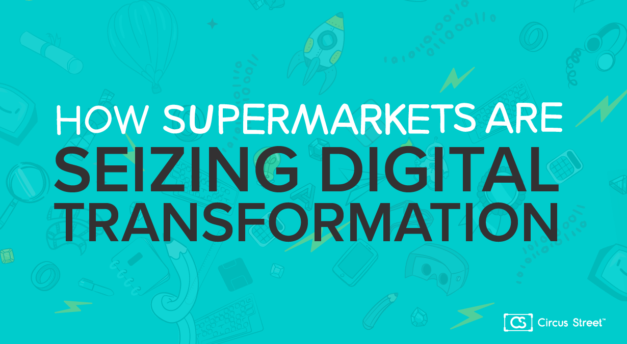 How supermarkets are seizing digital transformation