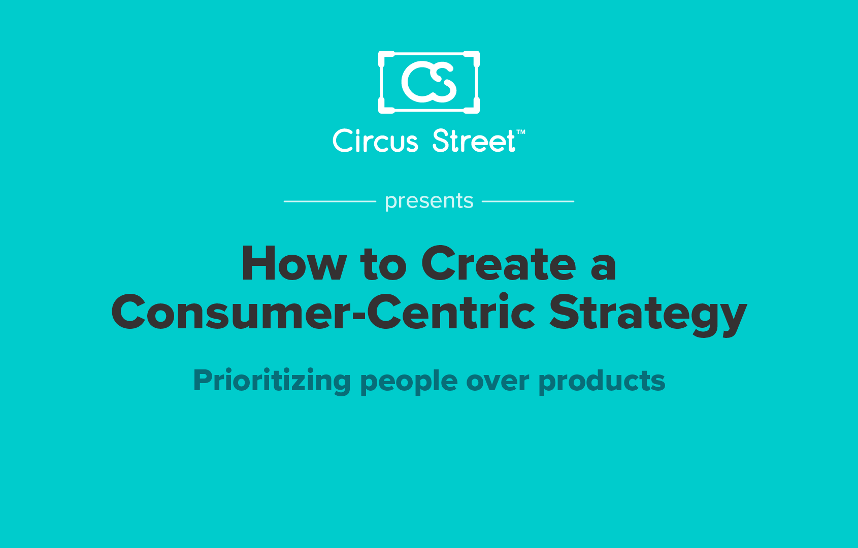 How to Create a Consumer-Centric Strategy
